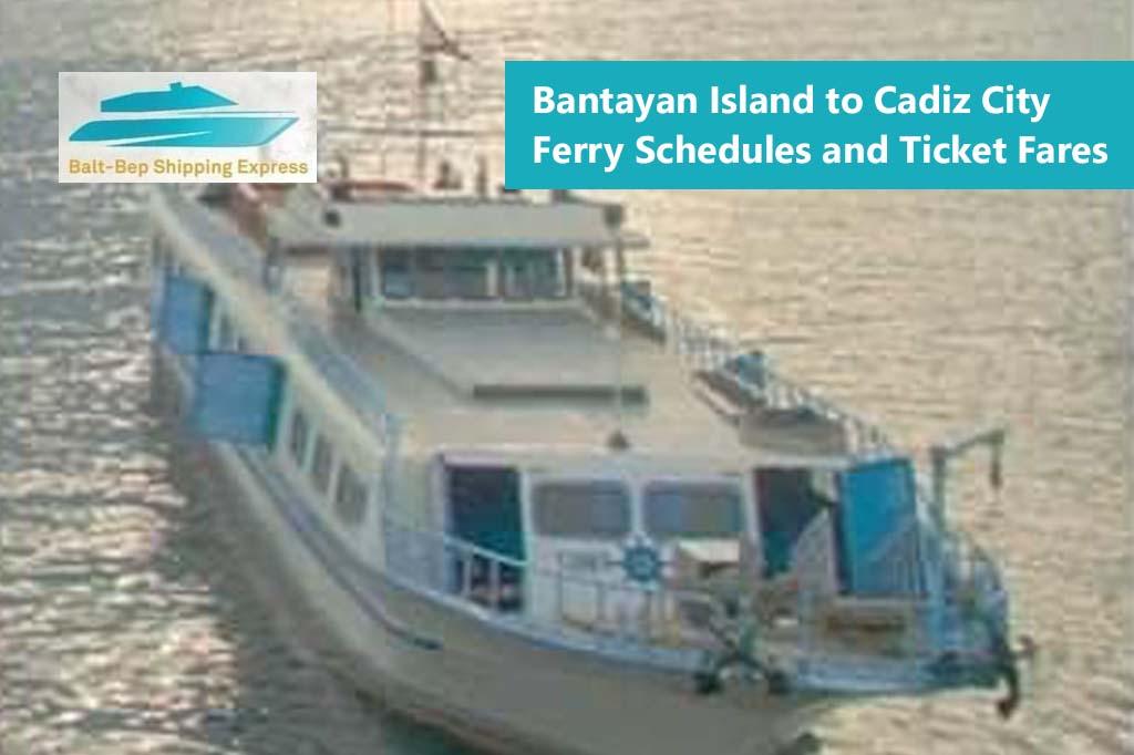 2020 Bantayan – Cadiz: Balt-Bep Shipping Express Ferry Schedule & Fares