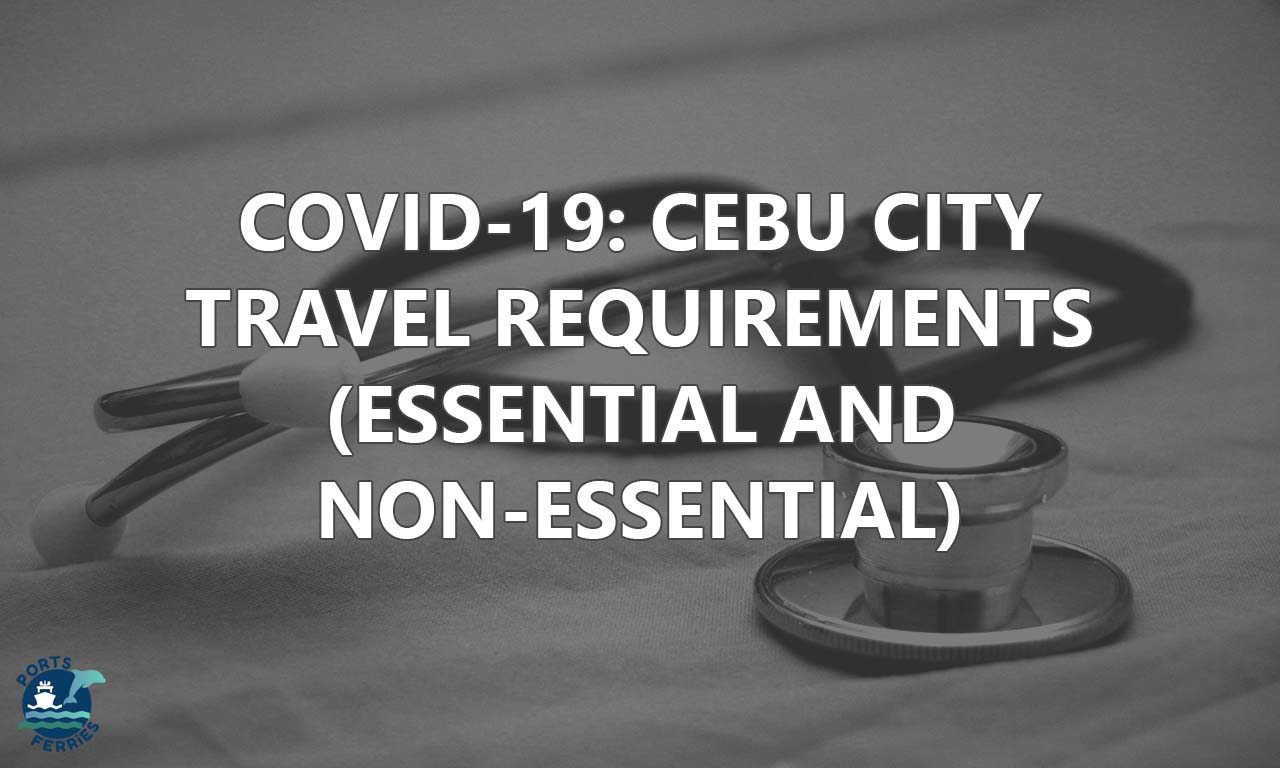 Cebu City Travel Requirements for 2021 (Essential & Non-Essential)